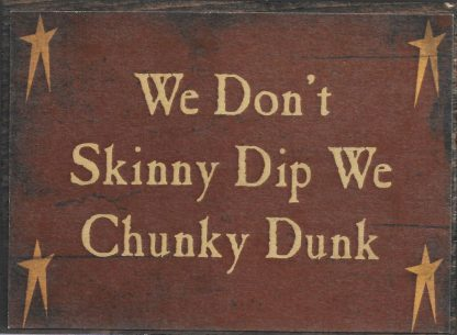 We Don't Skinny Dip We Chunky Dunk