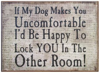 If My Dog Makes You Feel Uncomfortable I'd Be Happy To Lock You in the Other Room